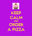 KEEP CALM AND ORDER A PIZZA - Personalised Poster large