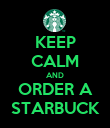 KEEP CALM AND ORDER A STARBUCK - Personalised Poster large
