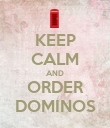 KEEP CALM AND ORDER DOMINOS - Personalised Poster large