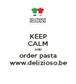 KEEP CALM AND order pasta www.delizioso.be - Personalised Poster large