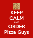 KEEP CALM AND ORDER Pizza Guys - Personalised Poster large