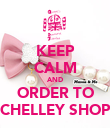 KEEP CALM AND ORDER TO CHELLEY SHOP - Personalised Poster large