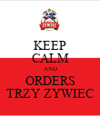 KEEP CALM AND ORDERS TRZY ZYWIEC - Personalised Poster large