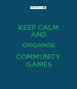 KEEP CALM AND ORGANISE COMMUNITY GAMES - Personalised Poster large