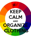 KEEP CALM AND ORGANIZE  CLOTHING - Personalised Poster large