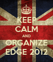 KEEP CALM AND ORGANIZE EDGE 2012 - Personalised Poster large