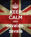 KEEP CALM AND osvaldo  zavala - Personalised Poster large
