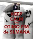 KEEP CALM AND OTIMO FIM de SEMANA - Personalised Poster large