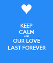 KEEP CALM AND OUR LOVE LAST FOREVER - Personalised Poster large