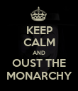 KEEP CALM AND OUST THE MONARCHY - Personalised Poster large