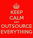 KEEP CALM AND OUTSOURCE EVERYTHING - Personalised Poster large