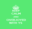 KEEP CALM AND OVERJOYED WITH YS  - Personalised Poster large