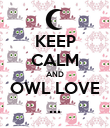 KEEP CALM AND OWL LOVE ... - Personalised Poster large