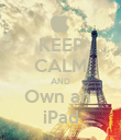 KEEP CALM AND Own an  iPad - Personalised Poster large