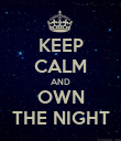KEEP CALM AND OWN THE NIGHT - Personalised Poster large