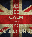 KEEP CALM AND OXYGEN 100% lulus UN 2013 - Personalised Poster large