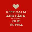 KEEP CALM AND PÁRA  DE DIZERES  QUE  ÉS FEIA - Personalised Poster large