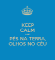KEEP CALM AND PÉS NA TERRA, OLHOS NO CÉU - Personalised Poster large