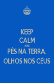 KEEP CALM AND PÉS NA TERRA, OLHOS NOS CÉUS - Personalised Poster large