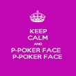 KEEP CALM AND P-POKER FACE   P-POKER FACE  - Personalised Poster large