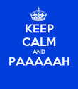 KEEP CALM AND PAAAAAH  - Personalised Poster large