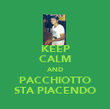 KEEP CALM AND PACCHIOTTO STA PIACENDO - Personalised Poster large