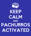 KEEP CALM AND PACHURROS ACTIVATED - Personalised Poster large