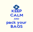 KEEP CALM AND pack your BAGS - Personalised Poster large
