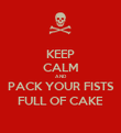 KEEP CALM AND PACK YOUR FISTS FULL OF CAKE - Personalised Poster large