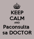 KEEP CALM AND Paconsulta  sa DOCTOR - Personalised Poster large