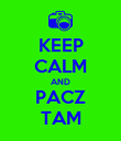 KEEP CALM AND PACZ TAM - Personalised Poster large