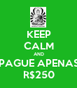 KEEP CALM AND PAGUE APENAS R$250 - Personalised Poster large