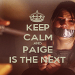 KEEP CALM AND PAIGE IS THE NEXT - Personalised Poster large