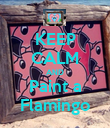 KEEP CALM AND Paint a Flamingo - Personalised Poster large