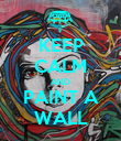 KEEP CALM AND PAINT A WALL - Personalised Poster large