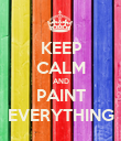 KEEP CALM AND PAINT EVERYTHING - Personalised Poster large