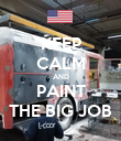KEEP CALM AND PAINT THE BIG JOB - Personalised Poster large