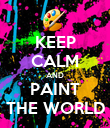 KEEP CALM AND PAINT THE WORLD - Personalised Poster large