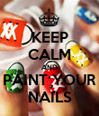 KEEP CALM AND PAINT YOUR NAILS - Personalised Poster large