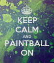 KEEP CALM AND PAINTBALL ON - Personalised Poster large