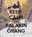 KEEP  CALM AND PALAKIN ORANG - Personalised Poster large