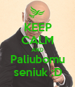 KEEP CALM AND Paliubomu seniuk :D - Personalised Poster small