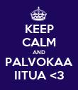 KEEP CALM AND PALVOKAA IITUA <3 - Personalised Poster large