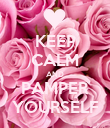 KEEP CALM AND PAMPER YOURSELF - Personalised Poster large