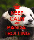 KEEP CALM AND PANDA  TROLLING - Personalised Poster large