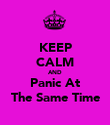 KEEP CALM AND Panic At The Same Time - Personalised Poster large