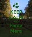 KEEP CALM AND Panta Mera - Personalised Poster large