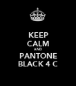 KEEP CALM AND PANTONE BLACK 4 C - Personalised Poster large