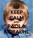 KEEP CALM AND PAOLA KIDRAUHL - Personalised Poster large