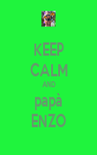 KEEP CALM AND papà ENZO - Personalised Poster small